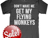 Don't make me get my Flying Monkeys - t shirt mens unisex --- sizes sm med lg xl xxl
