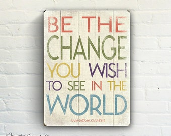 Be The Change Ghandi Quote  - Distressed Word Art Slatted Plank Wood Sign