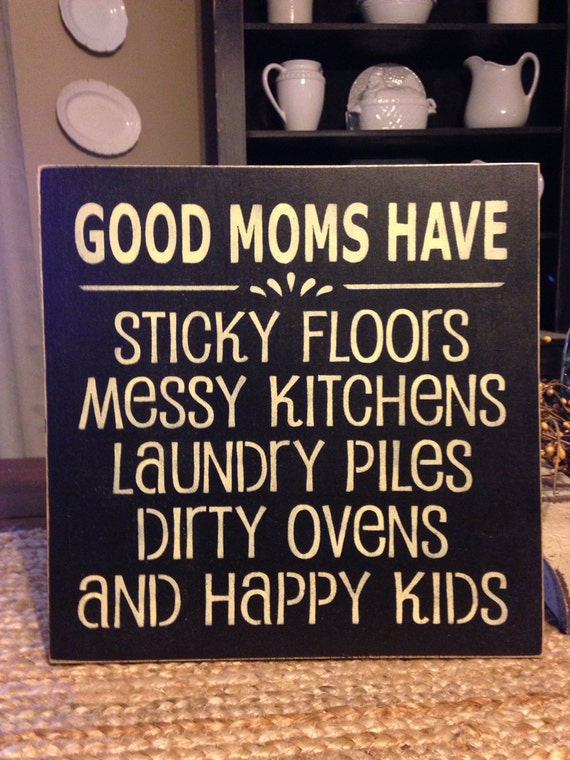 Good Moms Have Sticky Floors Messy Kitchens Sign