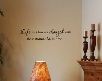 Life was forever changed with these moments in time Vinyl Wall Decal sayings #1431