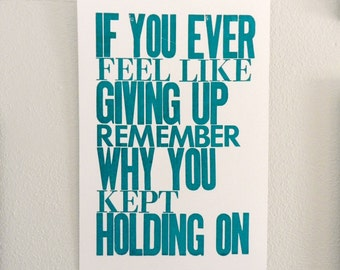 Inspirational Art Poster, If You Ever Feel like Giving Up Remember Why You Kept Holding On, Letterpress Typography Print