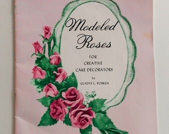 CAKE DECORATING BOOK 1965 Modeled Roses For Creative Cake Decorators by Gladys L Robken Pink Rose Front Cover Green Leaves Instruction 1960s