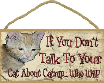 """If You Don't Talk To Your CAT About Catnip Who Will Funny 5"""" x 10"""" Kitty Feline Pet SIGN Wall Plaque"""