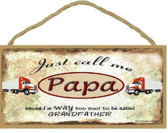 """Just Call Me PAPA Cause I'm Too Cool To Be Called Grandfather Tractor Trailer 18 Wheeler Truck Wall Sign 5"""" x 10"""" Grandparent Plaque"""