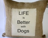 """Custom Listing for Wendy Guy.  Life is better with dogs 18"""" pillow"""