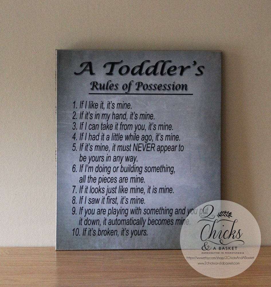 A Toddler's Rules Of Possession Sign Funny Toddler Sign