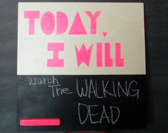 Today, I Will fill-in-the-blank Chalkboard. neon pink.
