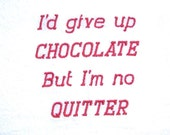 I'd give up chocolate - embroidered flour sack towel