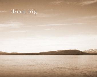 Dream Big - Inspirational Quote / Fine Art Nature Photography / Black and White Landscape / Home Decor / Photo Print
