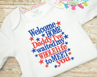 Welcome Home Daddy I Waited my Whole Life to Meet You Embroidered Tee, Military Homecoming, Girls or Boys, Custom made to order