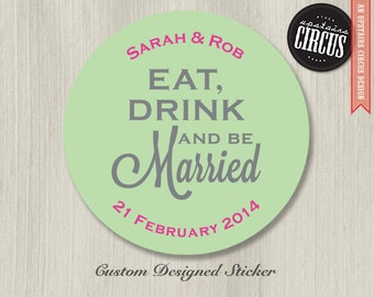 Custom Wedding Stickers - Eat, Drink and Be Married Favor Labels