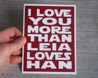I love you more than Leia loves Han- Ruby Red with White lettering Card or Poster - Blank inside-Typography Style