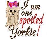 I am one Spoiled Yorkie - Machine Embroidery Design - 9 Sizes