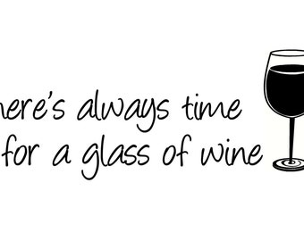 Wall Decal There's always a time for a glass of wine - Wall Art - Vinyl Decal - wall sticker- kitchen decal- home decor- wine decal-