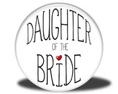 Wedding Party Title - Magnet, Mirror, Bottle Opener or Pin - Daughter of the Bride