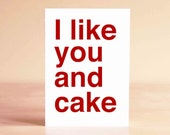 Funny Valentine Card - Birthday Card - Funny Birthday Card - Funny Anniversary Card - I like you and cake