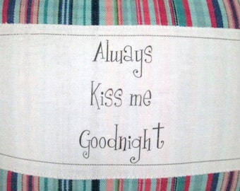 Decorative pillow, always kiss me goodnight, valentines day gift, shabby chic, farmhouse decor, nursery decor, kid's