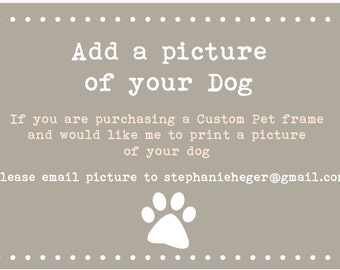 Add a printed picture of your dog frame to your order!