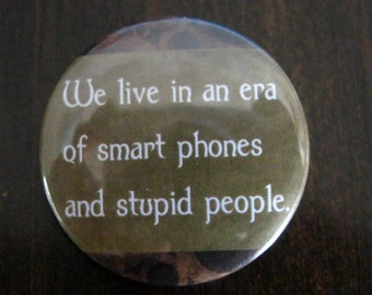 Smart Phones and Stupid People Pinback Button, Funny Buttons, Humor Pins, Keychain, Backpack Pins, Cute Pins, Custom Buttons, Patches Pins