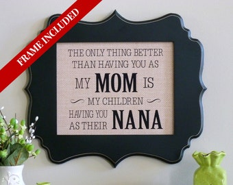 Nana gift, Mimi, Grandma, Mothers Day gift, burlap, the only thing better than having you as a Mom