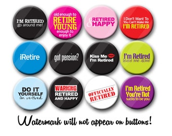 Retired Retirement  Party Favors  Pin Back Button Party Favors  1.25 inch Buttons pins badges Party gifts