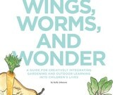 Wings, Worms, and Wonder: A guide for creatively integrating gardening and outdoor learning into children's lives.