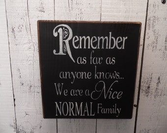 wooden sign, remember as far as anyone knows we are a nice normal family, subway art, wall decor, shabby chic