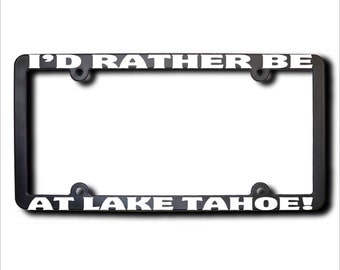 I'd Rather Be At LAKE TAHOE License Plate Frame (T) Made in USA