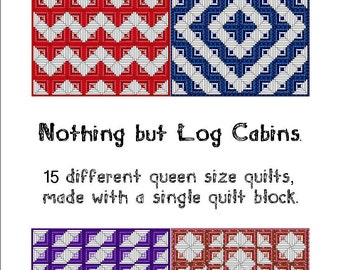 Nothing But Log Cabins Quilt Patterns  15 Quilts with 1 block