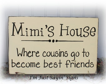 Wood Sign Mimi's House Where Cousins Go To Become Best Friends