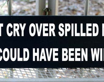 Don't cry over spilled milk it could have been wine wood sign