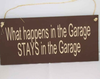 What Happens in the Garage STAYS in the Garage ..  Rustic Sign