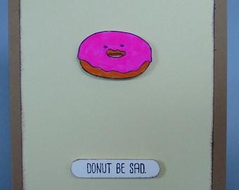 Greeting Card Donut Be Sad