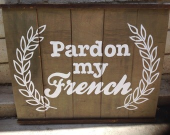 Pardon My French Hand Painted Wood Sign