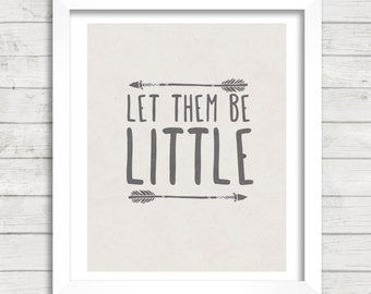 8x10 INSTANT DOWNLOAD - Let Them Be Little - Arrows - Art Print - Home & Nursery Decor - Typography