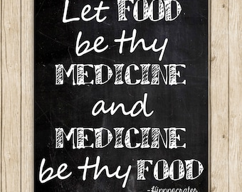Let food be thy medicine and medicine be thy food- chalkboard print 11x14