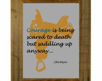 John Wayne Quote, Courage is Being Scared to Death But Saddling Up Anyway, Wall Art,  Art Print, Western, Country Western Decor