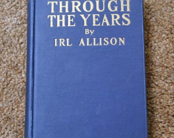 Through The Years by Irl Allison (signed 2nd printing) - 1927 - published by