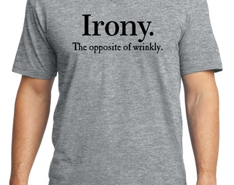 Mens V-Neck T-Shirt • Irony. The Opposite of Wrinkly • Funny Tshirt (Just ask - we can print custom text on these for you) - Item G64V