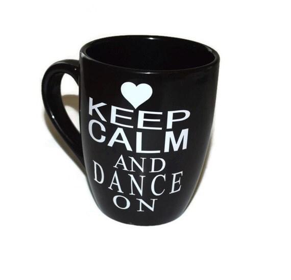"Keep Calm Coffee Mug, Custom Mug, Personalized Mug, Dance Gifts, Dance Mom Gift, Ballerina Birthday Gift, Dance Teacher Gift, Black Mug"""
