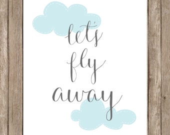 Let's Fly Away with blue clouds.  8x10 digital printable.  Nursery/home decor print.