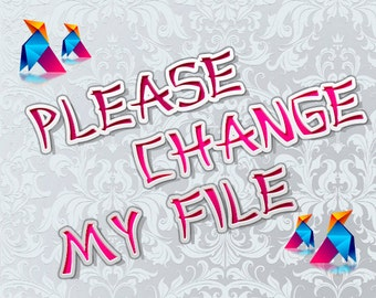Please Change My File
