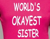 World's Okayest Sister Ladies Size Cotton T Shirt Funny Humor Crazy Fun Geek Gift T-shirt Women's Brother College Hot Pink Tshirt Sisters