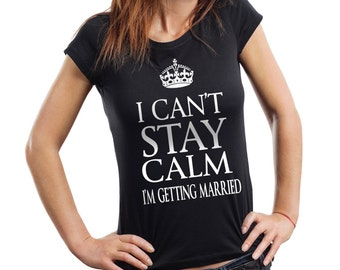 I Cant Stay Calm Because I'm Getting Married T Shirt Funny Ladies Tee Gift For Fiance Fiance T Short Woman Top