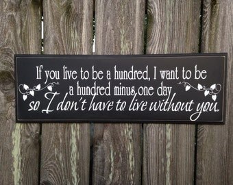 If you live to be a hundred, I want to be a hundred minus one day so I don't have to live without you- Winnie the Pooh quote- wood sign