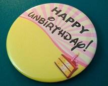 """Happy Unbirthday Alice in Wonderland Inspired 3"""" Button"""