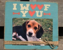 Hand Painted I WOOF YOU Picture Frame - 4x6 Frame - Dog Lover Picture Frame - Pet Lover Picture Frame - Dog Lover Gift - Animal Lover Gift
