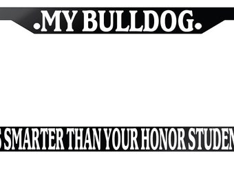 """License Plate Frame """"My Bulldog is smarter than your Honor Student"""""""