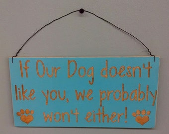 Sign, Dog Sign, If our Dog doesn't like you, we probably won't either sign