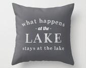30 colors What Happens At The Lake Stays At The Lake Pillow, lake house gift, lake house decor, lake decor, lake house pillow, grey pillow